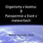 Tomáš Petrásek: Panspermie – Organismy v kosmu a život v meteoritech, 26. února 2016