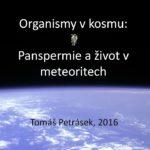 Tomáš Petrásek: Panspermie - Organismy v kosmu a život v meteoritech, 26. února 2016