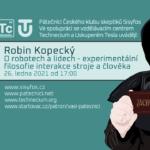 Robin Kopecký: O robotech a lidech - experimentální filosofie interakce stroje a člověka, 26. ledna 2021