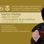 Martin Přeček: Jaderná chemie - od energetiky po radiolýzu, 19. února 2021)