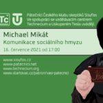 Michael Mikát: Komunikace sociálního hmyzu, 16. července 2021